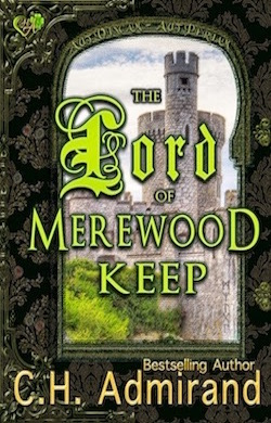 The Lord of Merewood Keep by C.H. Admirand