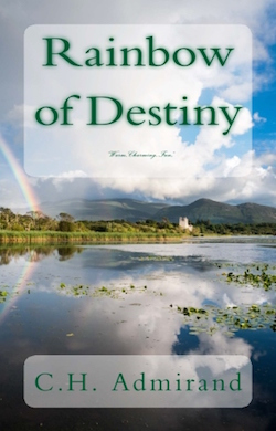 Rainbow of Destiny by C.H. Admirand